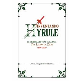 INVENTANDO HYRULE: LA HISTORIA DETRAS DE LA SAGA (1986-2001)