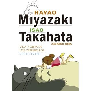 HAYAO MIYAZAKI E ISAO TAKAHATA: VIDA Y OBRA DE LOS CEREBROS DE STUDIO GHIBLI