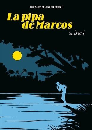LA PIPA DE MARCOS (LOS VIAJES DE JUAN SIN TIERRA 01)