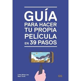 GUIA PARA HACER TU PROPIA PELICULA EN 39 PASOS