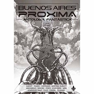BUENOS AIRES PROXIMA. ANTOLOGIA FANTASTICA